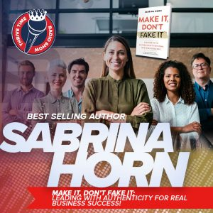 Sabrina Horn – MAKE IT, DON'T FAKE IT: Leading with Authenticity for Real Business Success!