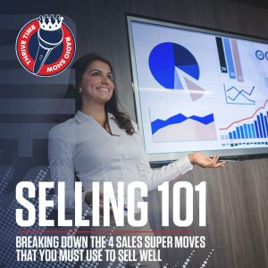 Selling 101 | Breaking Down the 4 Sales Super Moves That You Must Use to Sell Well