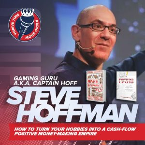 Gaming Guru Steve Hoffman (a.k.a. Captain Hoff) | How to Turn Your Hobbies Into a Cash-Flow Positive Money-Making Empire