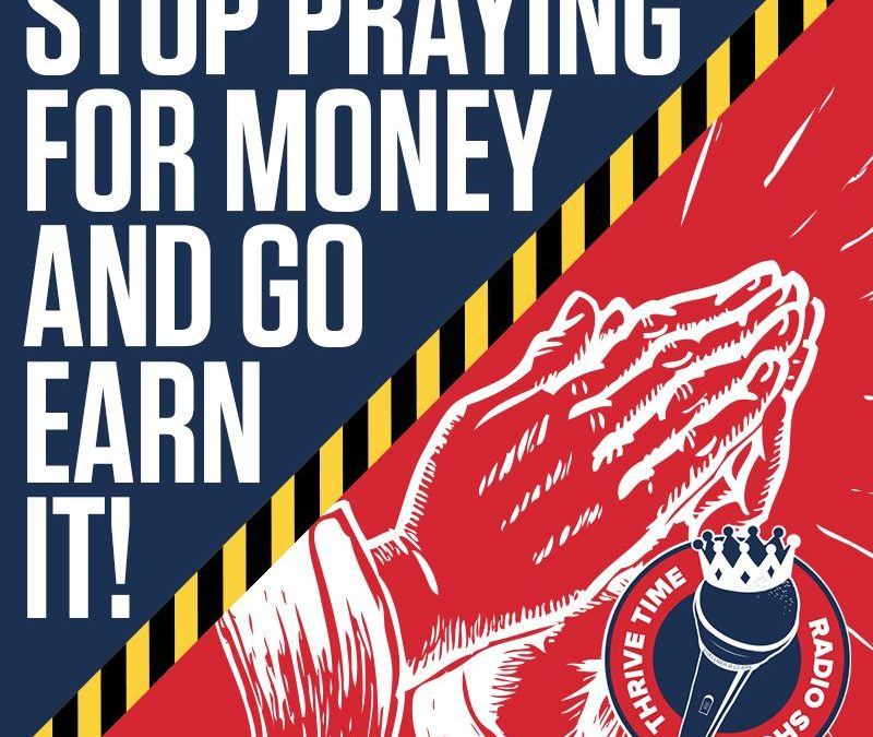 Stop Praying for Money and Go Earn It | You Must Put Your Smartphone Down and Get to Work to Make Your Life Profound