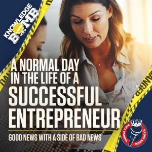 A Normal Day in the Life of a Successful Entrepreneur | GOOD NEWS with a Side of BAD NEWS
