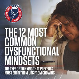 The 12 Most Common Dysfunctional Mindsets That Prevent Most Entrepreneurs From Growing