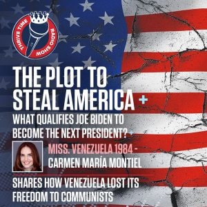 The Plot to Steal America + What Qualifies Joe Biden to Become the Next President? | Miss. Venezuela 1984 (Carmen María Montiel) Shares How Venezuela Lost Its Freedom to Communists