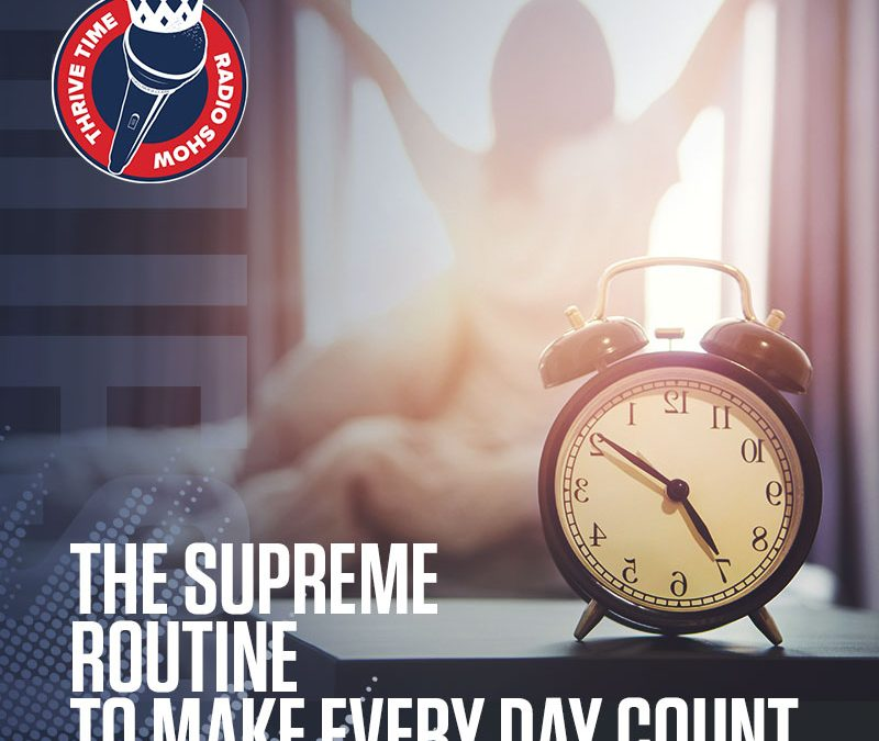 The Supreme Routine to Make Every Day Count