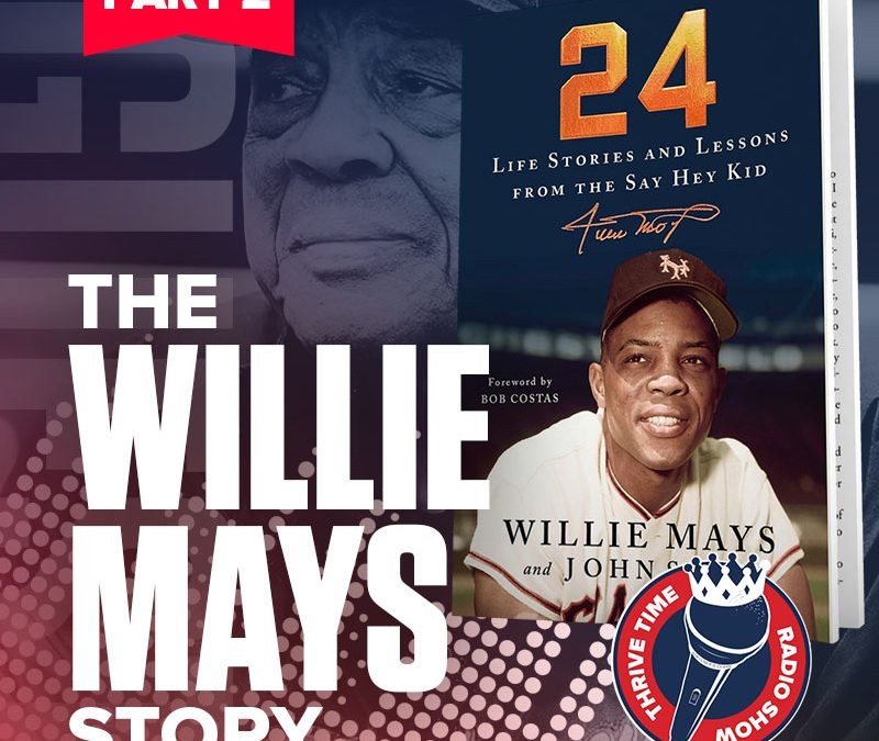 The Willie Mays Story | 24: Life Stories and Lessons from the Say Hey Kid (Part 2 of 2)