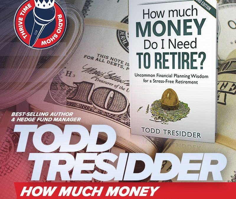 Todd Tresidder | The Best-selling Author and Hedge Fund Manager Shares How Much Money YOU Actually Need to Retire