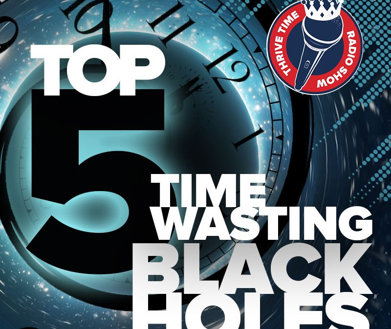 Top 5 Time Wasting Blackholes and How to Avoid Them