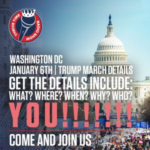 Washington DC January 6th Trump March Details | Get the Details Include: What? Where? When? Why? Who? YOU!!!! Come and Join Us