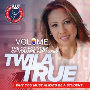 Twila True | The Co-Founder of Volume Ventures | Why You Must Always Be a Student