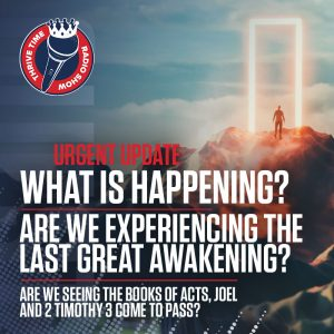 URGENT UPDATE | What Is Happening? Are We Experiencing the Last Great Awakening? Are We Seeing the Books of Acts, Joel and 2 Timothy 3 Come to Pass?