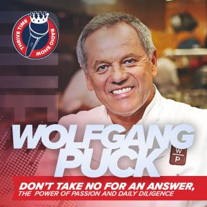 Wolfgang Puck | Don't Take No for an Answer & Daily Diligence You Need to Succeed