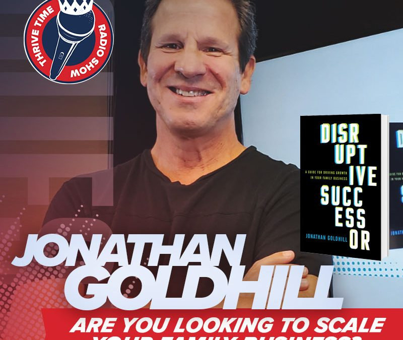 Jonathan Goldhill   Are You Looking to Scale Your Family Business?