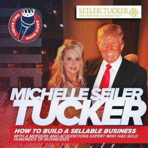 Michelle Seiler Tucker | How to Build a Sellable Business with a Mergers and Acquisitions Expert Who Has Sold Hundreds of Businesses