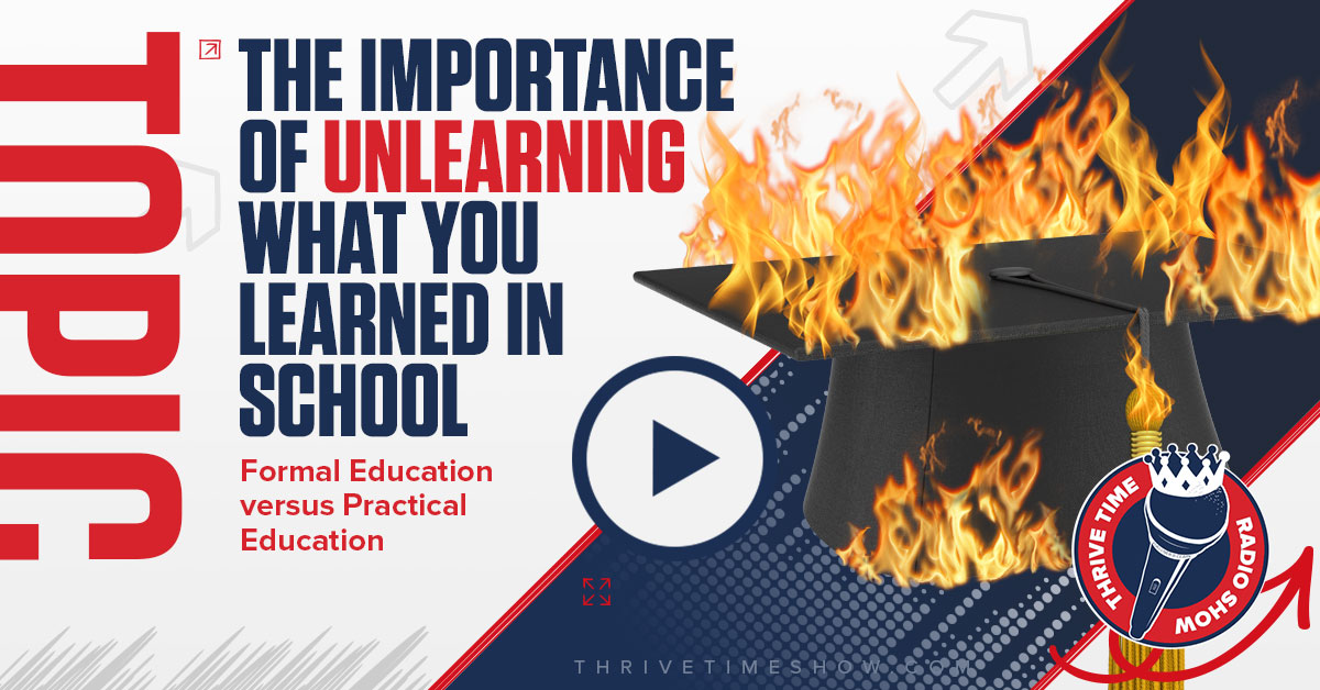 Topic Banner The Importance Of Unlearning What You Learned In School Thrivetime Show