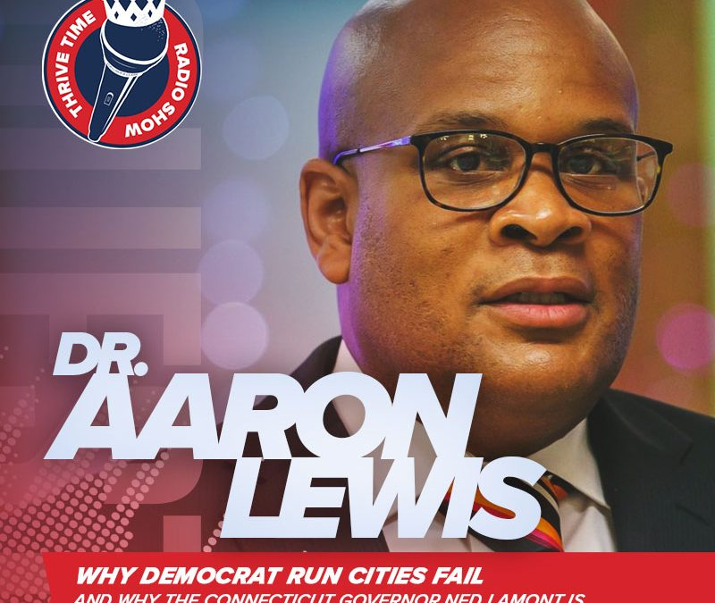Dr. Aaron Lewis | Why Democrat Run Cities Fail and Why the Connecticut Governor Ned Lamont is Wanting to Test the COVID-19 Vaccines on Black Americans