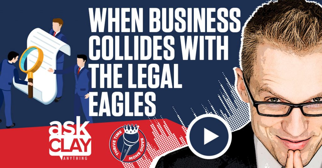 When Business Collides With The Legal Eagles Ask Clay Anything