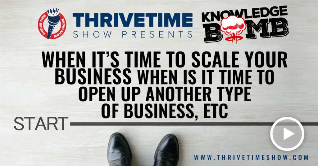 When It's Time To Scale Your Business Knowledge Bomb Thrivetime Show Slides