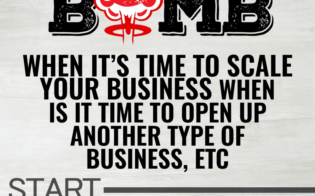 When It's Time to Scale Your Business, When Is It Time to Open Up Another Type of Business | A Knowledge Bomb