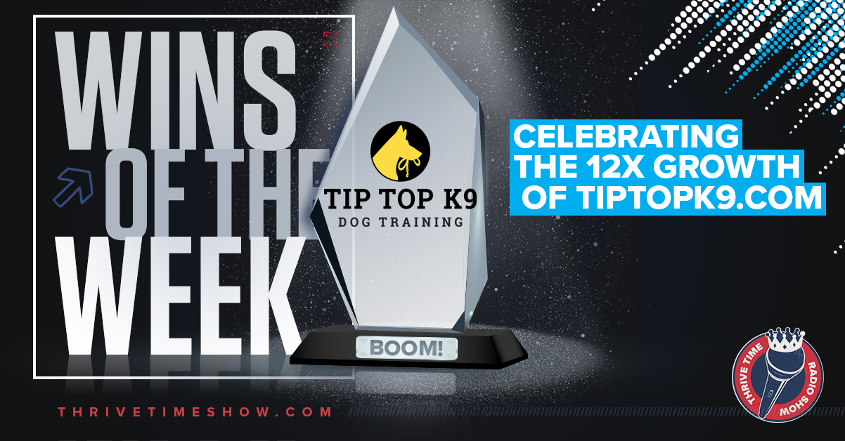 Wins Of The Week Celebrating The 12x Growth Of Tip Top K9 Thrivetime Show
