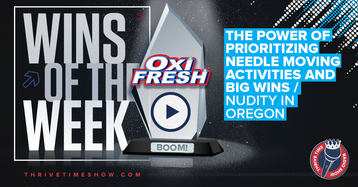 Wins Of The Week The Power Of Prioritizing Needle Moving Activities And Big Wins And Nudity In Oregon Thrivetime Show