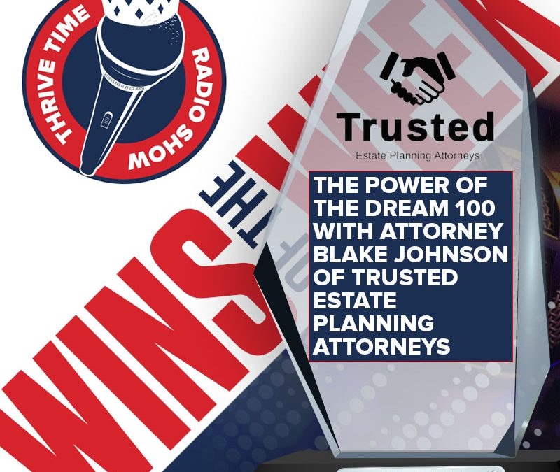 WINS OF THE WEEK – The Power of the Dream 100 with Attorney Blake Johnson of Trusted Estate Planning Attorneys