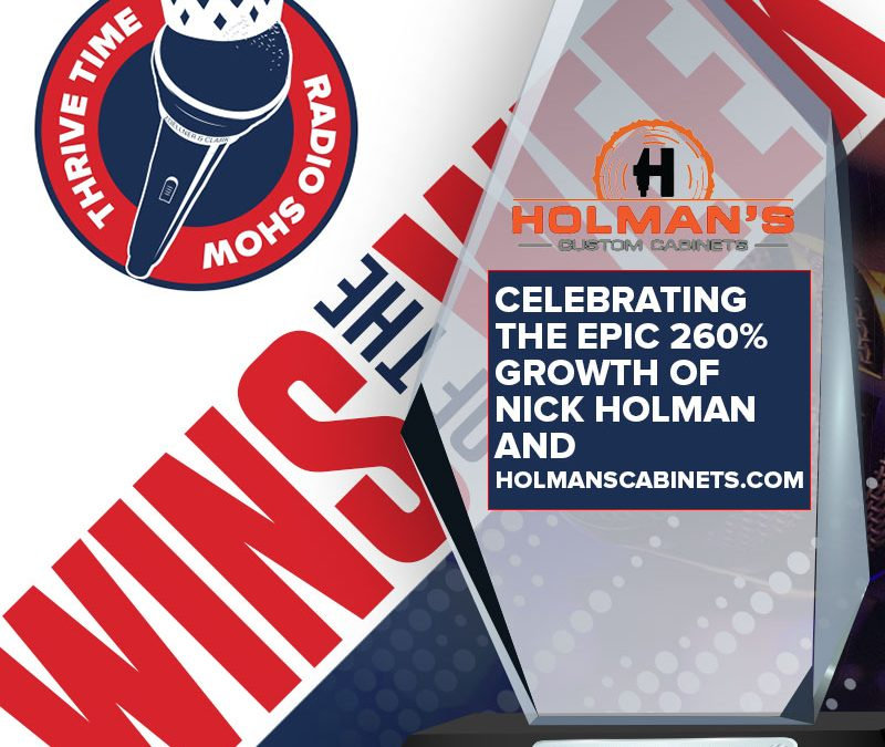 Wins of the Week – Celebrating the EPIC 260% Growth of Nick Holman and HolmansCabinets.com