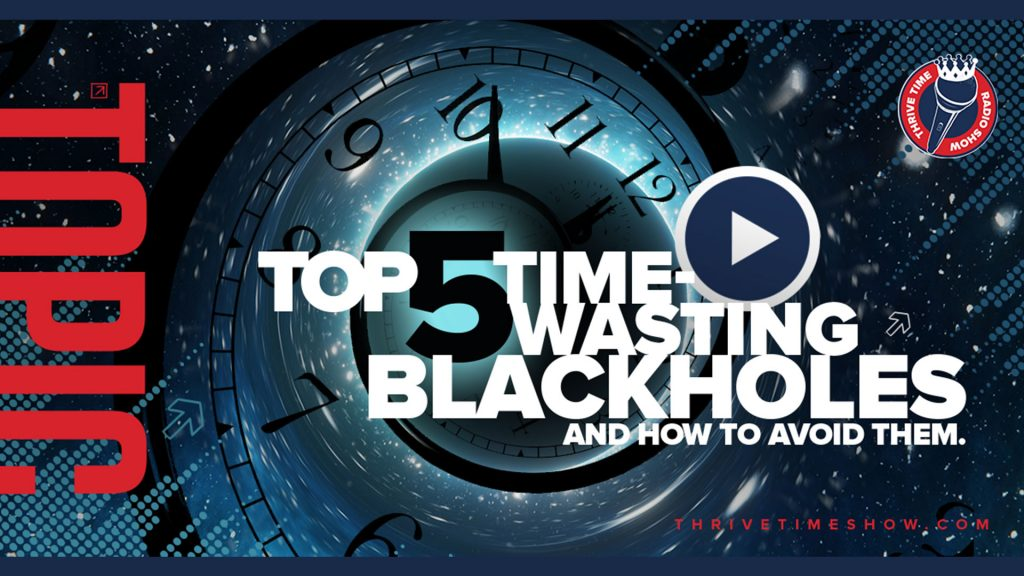 Youtube Top 5 Time Wasting Blackholes And How To Avoid Them Thrivetime Show (1)