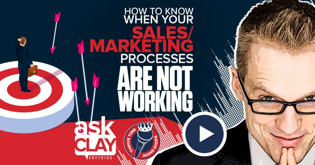 Facebook How To Know When Your Sales And Marketing Processes Are Not Working Ask Clay Anything